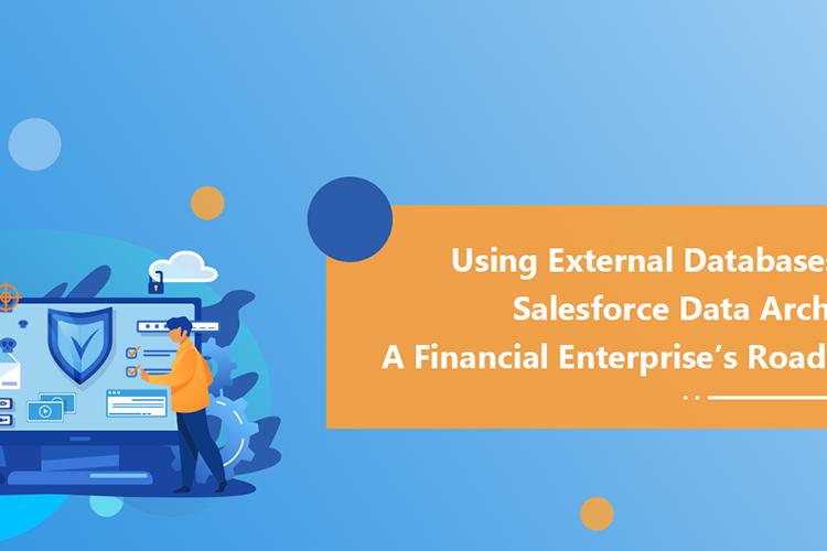 Using External Databases for Salesforce Data Archival: A Financial Enterprise's Roadmap