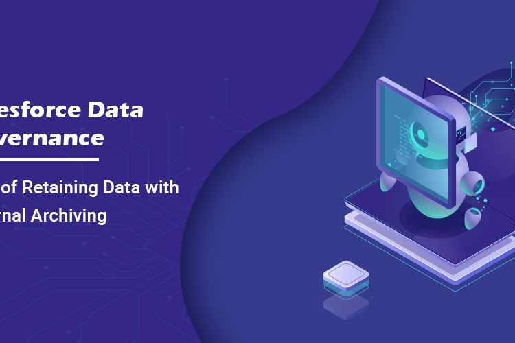 Salesforce Data Governance: Role of Retaining Data with External Archiving