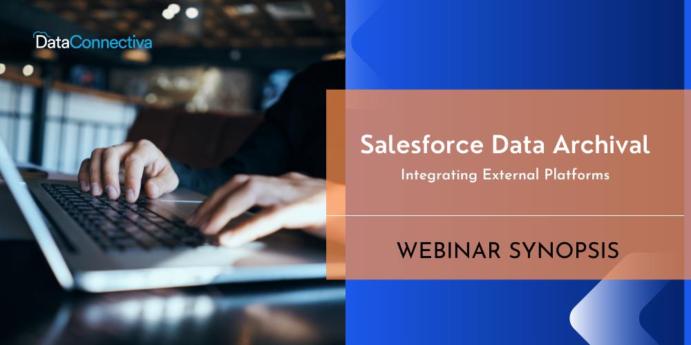 [WEBINAR] Salesforce Data Archival: Integrating External Platforms