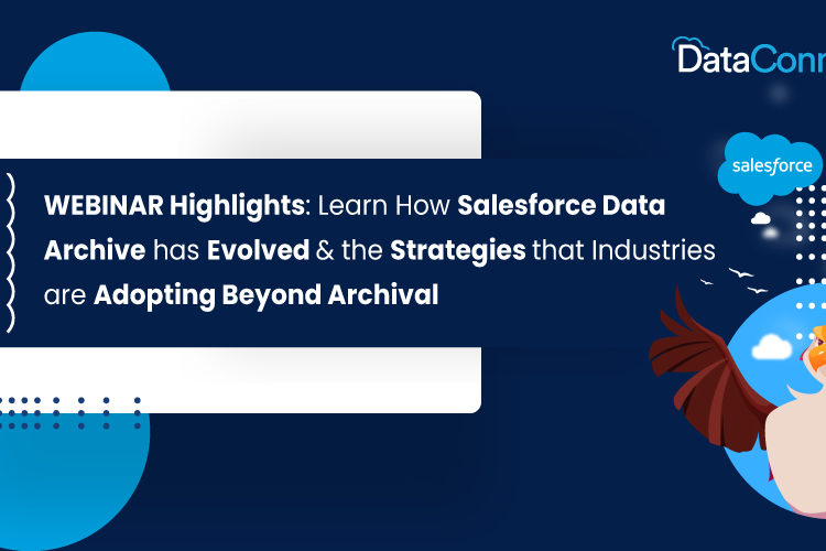 Learn How Salesforce Data Archive has Evolved & the Strategies that Industries are Adopting Beyond Archival